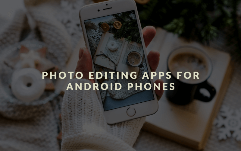 6+ Best Free Photo Editor App for Android Phones